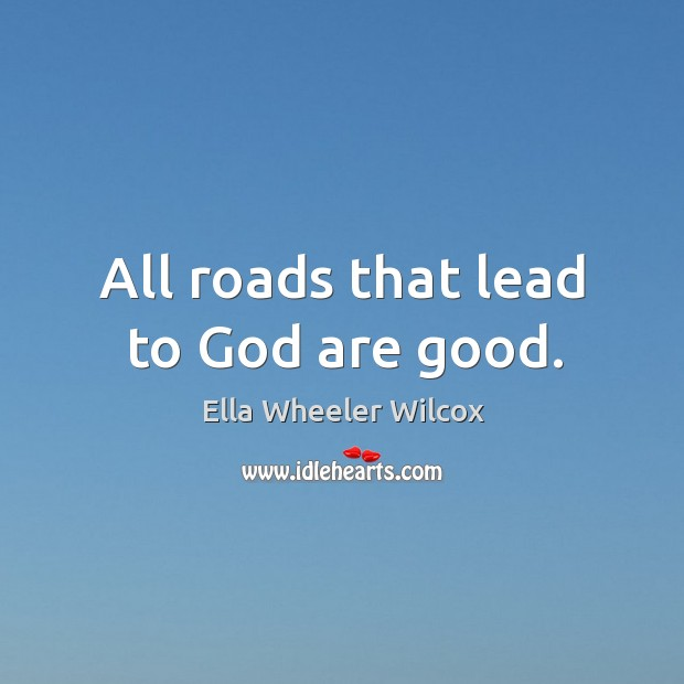 All roads that lead to God are good. Image