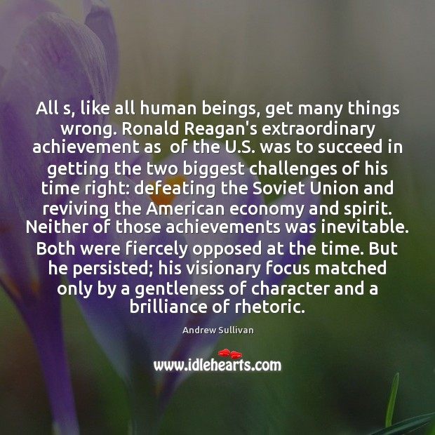 All s, like all human beings, get many things wrong. Ronald Reagan's Andrew Sullivan Picture Quote
