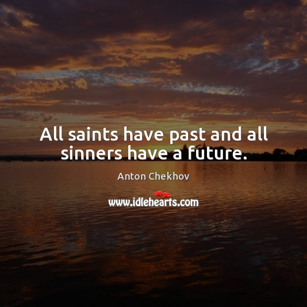 Image, All saints have past and all sinners have a future.