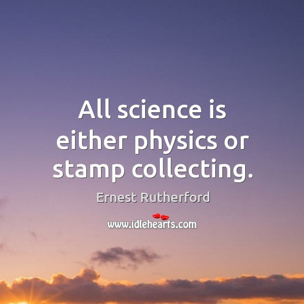 Image, All science is either physics or stamp collecting.