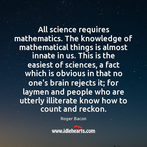 All science requires mathematics. The knowledge of mathematical things is almost innate Image