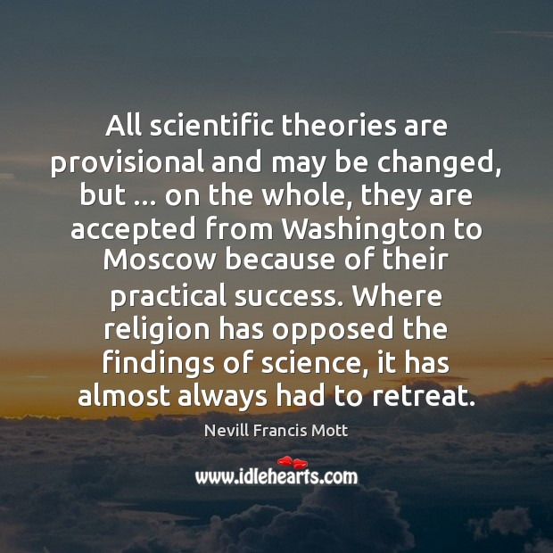 All scientific theories are provisional and may be changed, but … on the Image