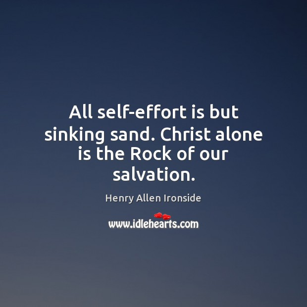 All self-effort is but sinking sand. Christ alone is the Rock of our salvation. Image