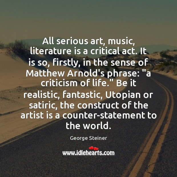 Image, All serious art, music, literature is a critical act. It is so,