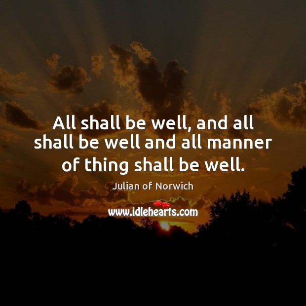 All shall be well, and all shall be well and all manner of thing shall be well. Image
