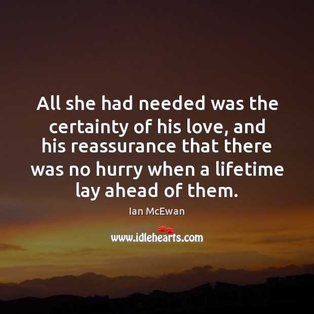 All she had needed was the certainty of his love, and his Ian McEwan Picture Quote