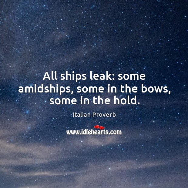 Image, All ships leak: some amidships, some in the bows, some in the hold.