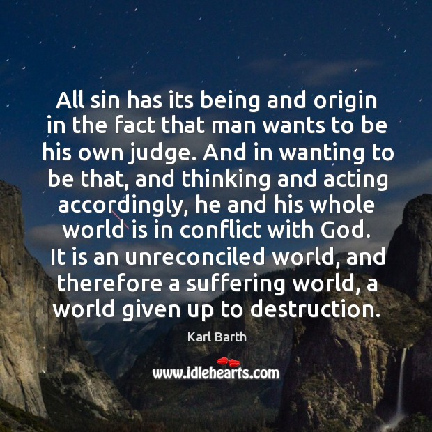 All sin has its being and origin in the fact that man wants to be his own judge. Image