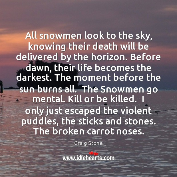 All snowmen look to the sky, knowing their death will be delivered Image