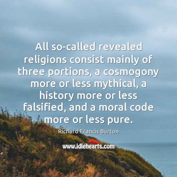 All so-called revealed religions consist mainly of three portions, a cosmogony more Image