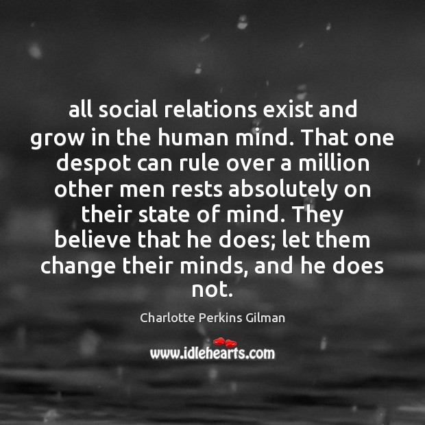 All social relations exist and grow in the human mind. That one Image