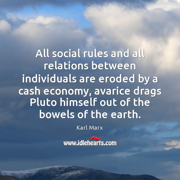 Image about All social rules and all relations between individuals are eroded by a