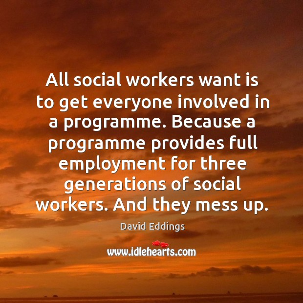 Image, All social workers want is to get everyone involved in a programme.