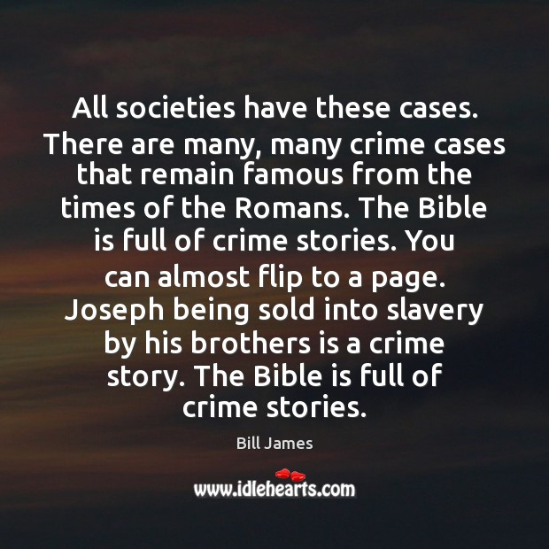 Image, All societies have these cases. There are many, many crime cases that
