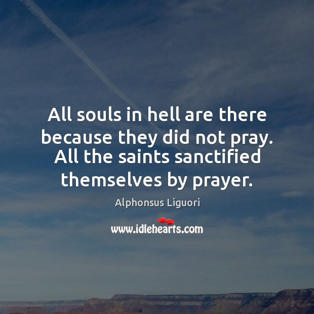 Image, All souls in hell are there because they did not pray. All