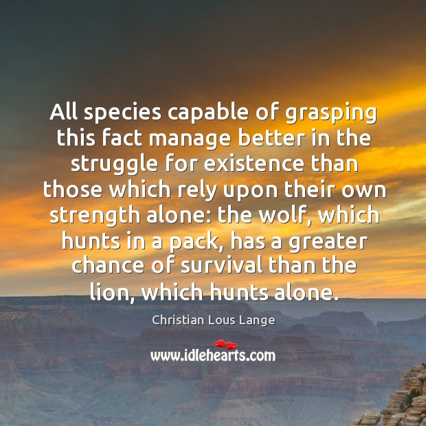 Image, All species capable of grasping this fact manage better in the struggle for existence than