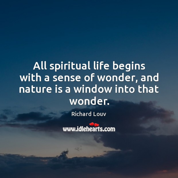 All spiritual life begins with a sense of wonder, and nature is a window into that wonder. Image