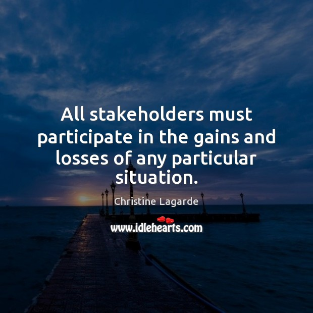 All stakeholders must participate in the gains and losses of any particular situation. Image