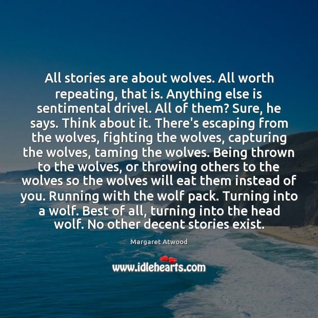 All stories are about wolves. All worth repeating, that is. Anything else Image