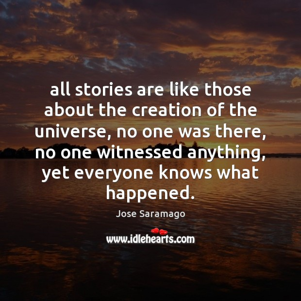 All stories are like those about the creation of the universe, no Image