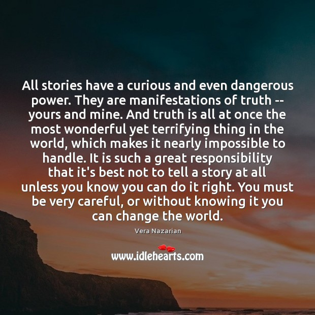 All stories have a curious and even dangerous power. They are manifestations Vera Nazarian Picture Quote