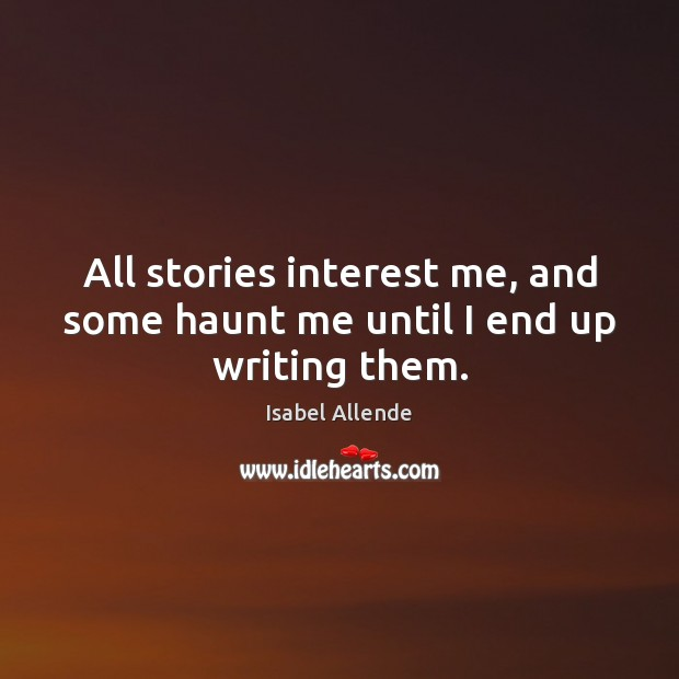 All stories interest me, and some haunt me until I end up writing them. Image