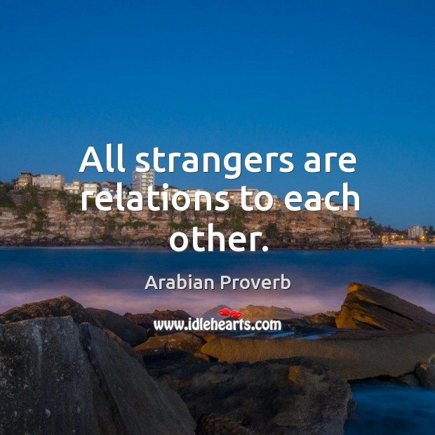 All strangers are relations to each other. Arabian Proverbs Image