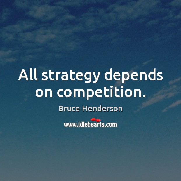 Image, All strategy depends on competition.