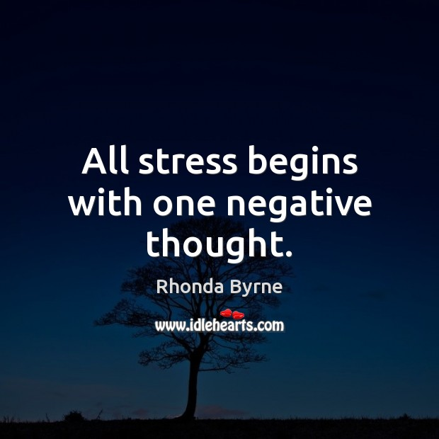 All stress begins with one negative thought. Rhonda Byrne Picture Quote