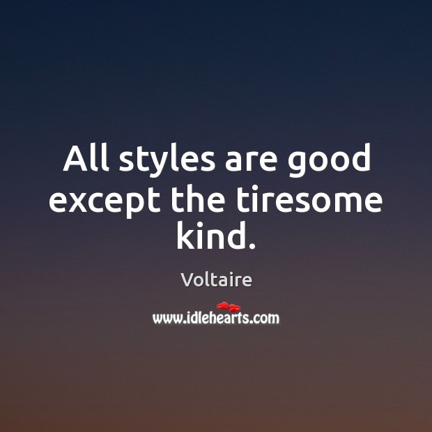 All styles are good except the tiresome kind. Image