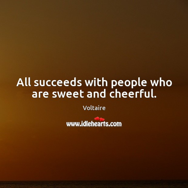 All succeeds with people who are sweet and cheerful. Image