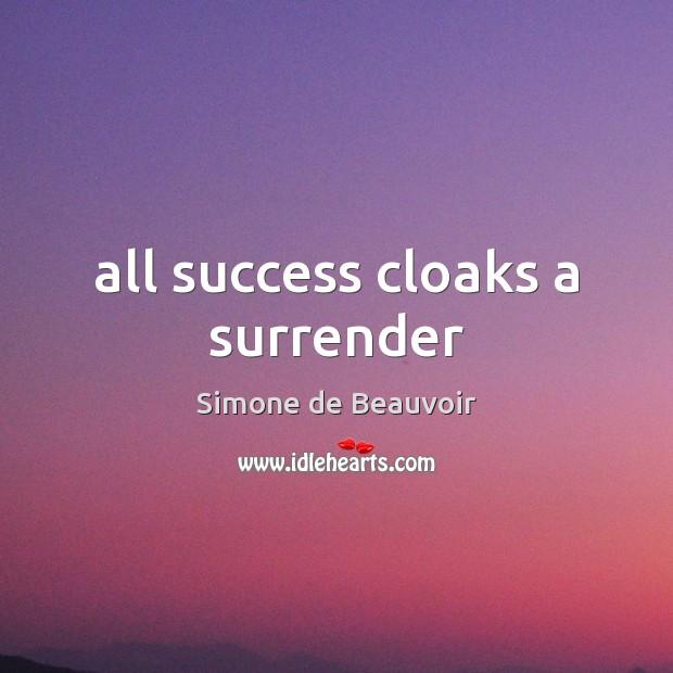 All success cloaks a surrender Simone de Beauvoir Picture Quote