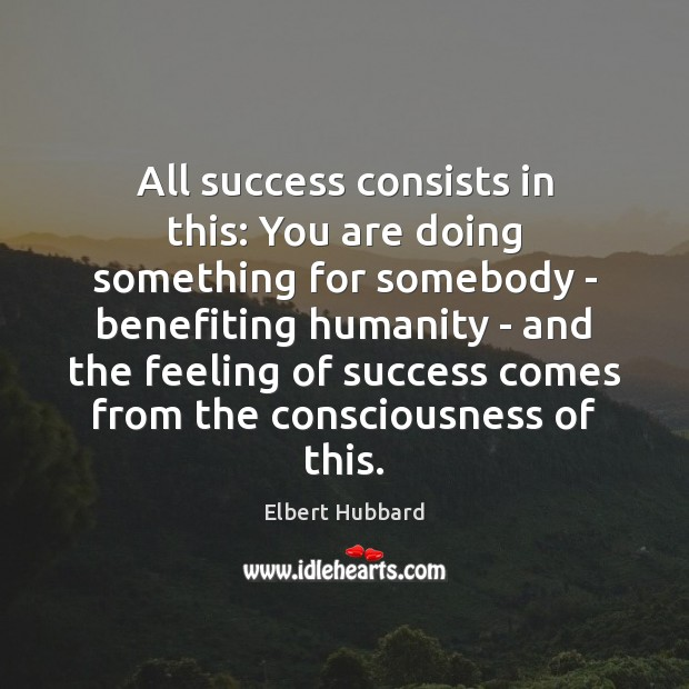 Image, All success consists in this: You are doing something for somebody –