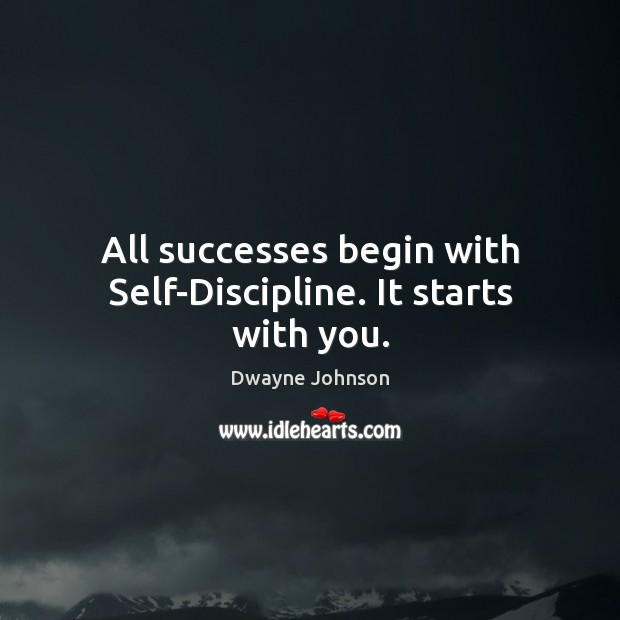 All successes begin with Self-Discipline. It starts with you. Image