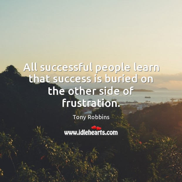 Image, All successful people learn that success is buried on the other side of frustration.