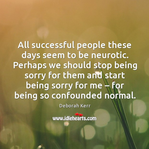Image, All successful people these days seem to be neurotic.