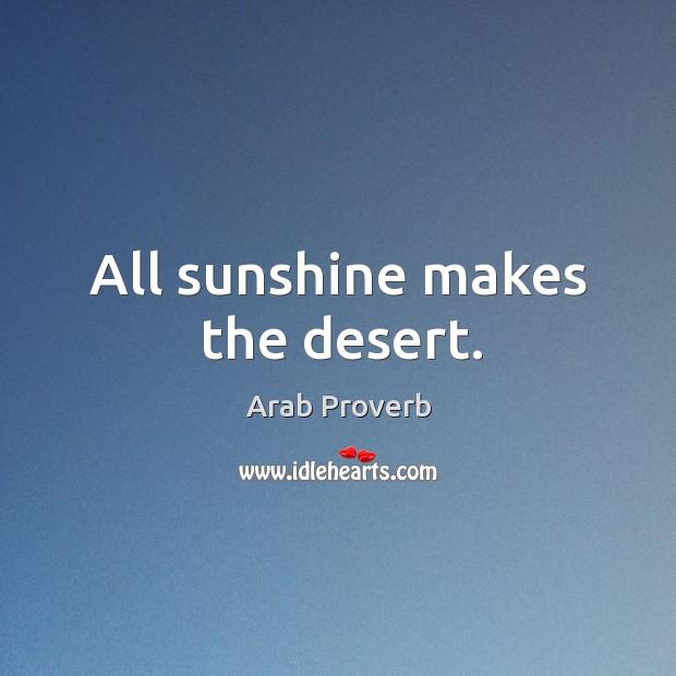 All sunshine makes the desert. Arab Proverbs Image