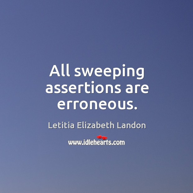 All sweeping assertions are erroneous. Image