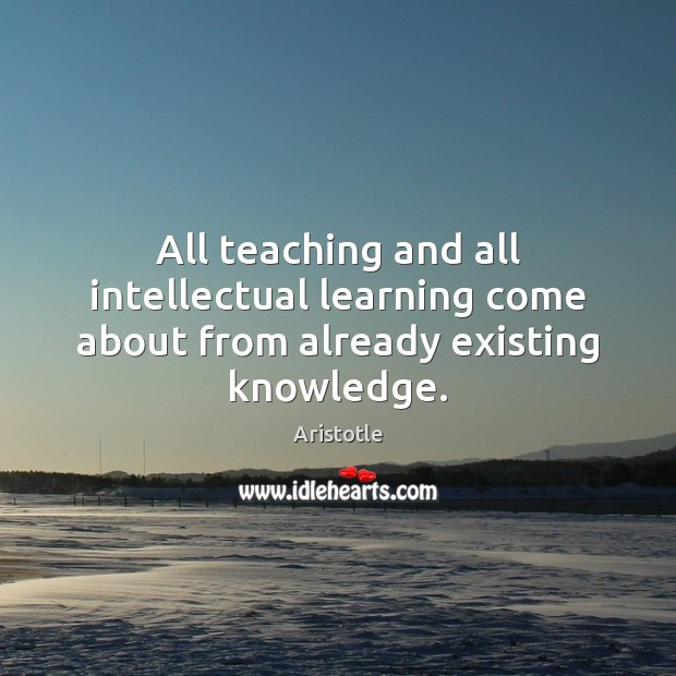 Image, All teaching and all intellectual learning come about from already existing knowledge.