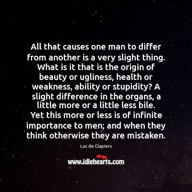 All that causes one man to differ from another is a very Luc de Clapiers Picture Quote