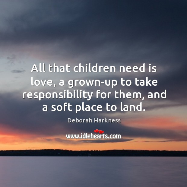 All that children need is love, a grown-up to take responsibility for Image