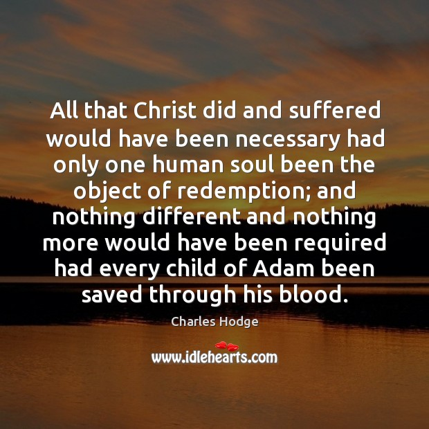All that Christ did and suffered would have been necessary had only Charles Hodge Picture Quote