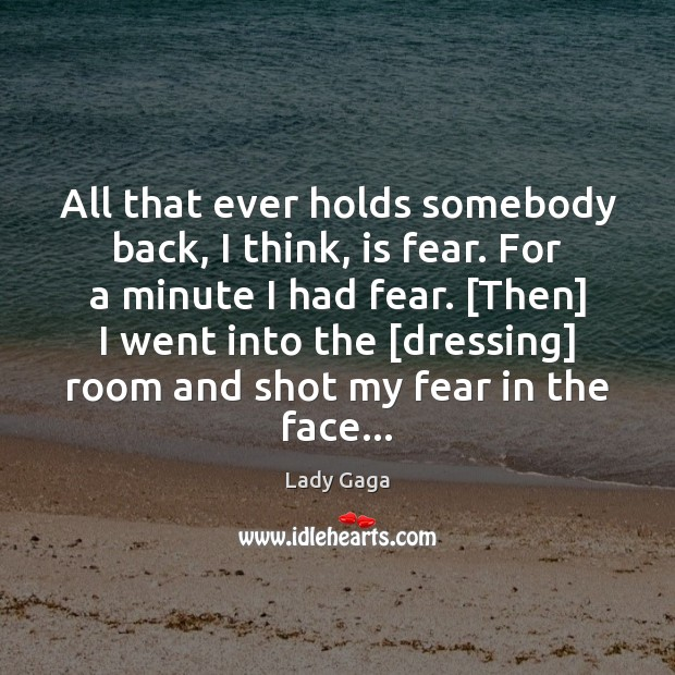 All that ever holds somebody back, I think, is fear. For a Image