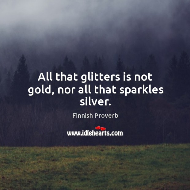 All that glitters is not gold, nor all that sparkles silver. Finnish Proverbs Image