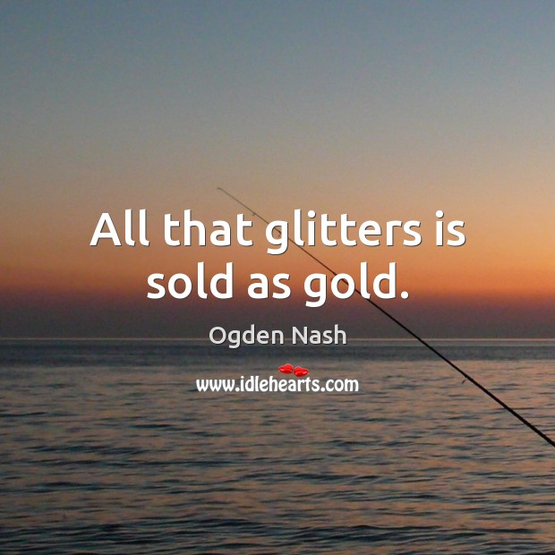 All that glitters is sold as gold. Image