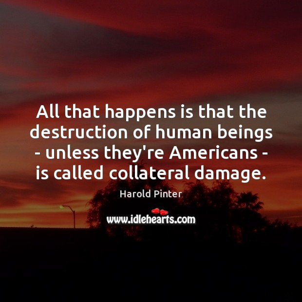 All that happens is that the destruction of human beings – unless Image