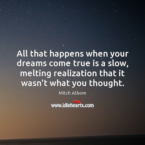 All that happens when your dreams come true is a slow, melting Mitch Albom Picture Quote