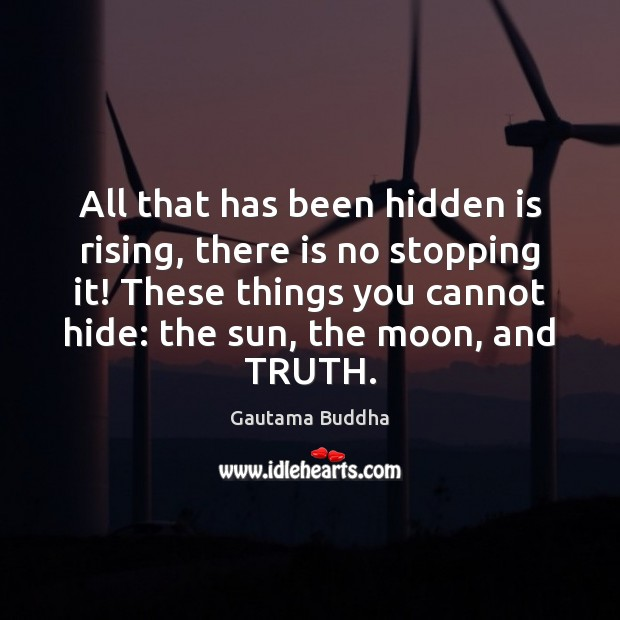 All that has been hidden is rising, there is no stopping it! Gautama Buddha Picture Quote
