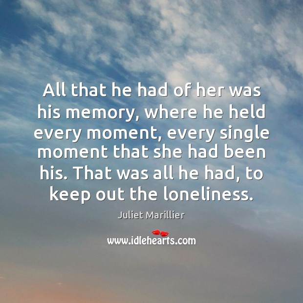 All that he had of her was his memory, where he held Image