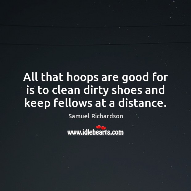 Image, All that hoops are good for is to clean dirty shoes and keep fellows at a distance.